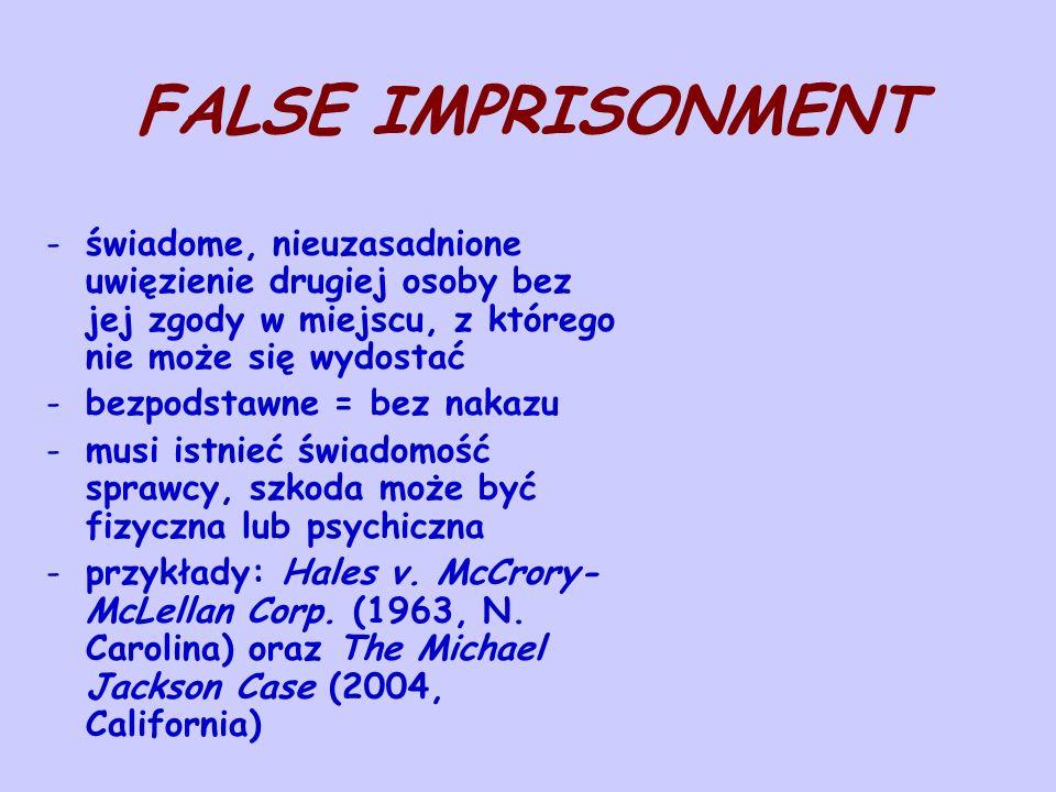 FALSE IMPRISONMENT świadome, nieuzasadnione uwięzienie drugiej osoby bez jej zgody w miejscu, z którego nie może się wydostać.