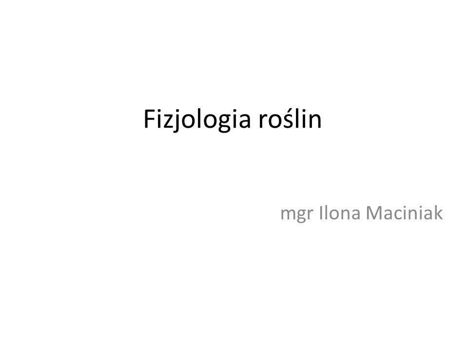 Fizjologia roślin mgr Ilona Maciniak