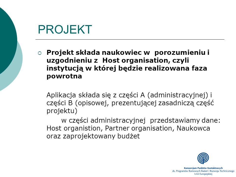PROJEKT Projekt składa naukowiec w porozumieniu i uzgodnieniu z Host organisation, czyli instytucją w której będzie realizowana faza powrotna.