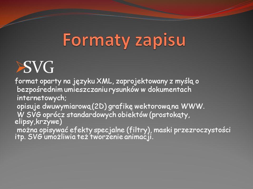 Formaty zapisu SVG. format oparty na języku XML, zaprojektowany z myślą o. bezpośrednim umieszczaniu rysunków w dokumentach.
