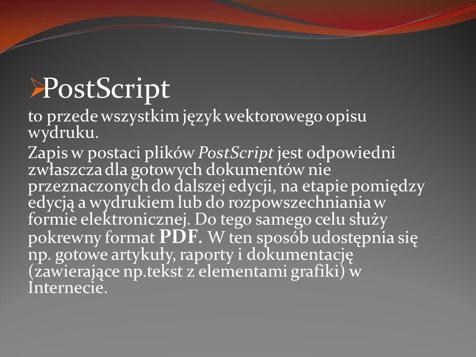 PostScript to przede wszystkim język wektorowego opisu wydruku.