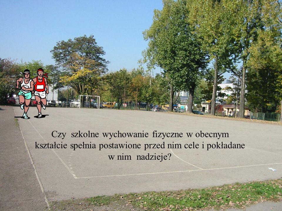 Czy szkolne wychowanie fizyczne w obecnym kształcie spełnia postawione przed nim cele i pokładane w nim nadzieje