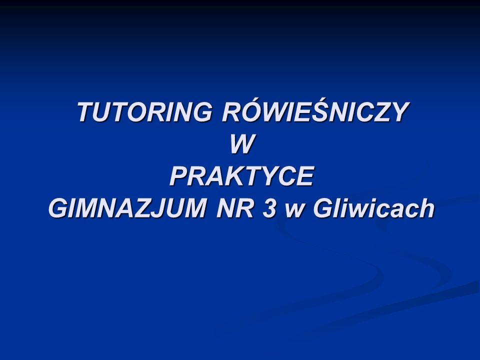 TUTORING RÓWIEŚNICZY W PRAKTYCE GIMNAZJUM NR 3 w Gliwicach
