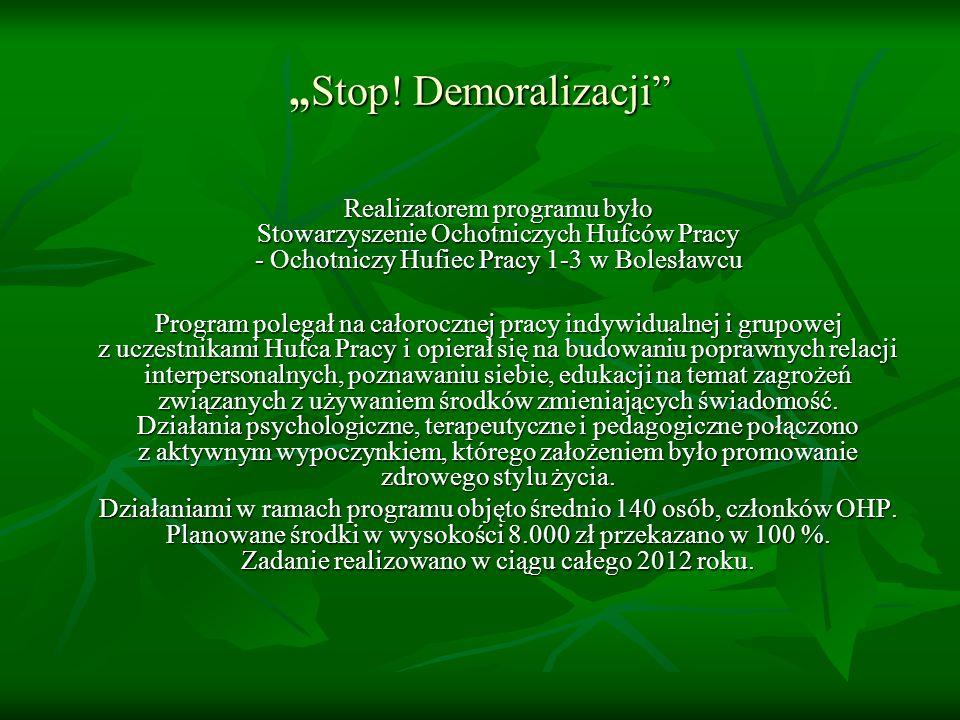 """""""Stop! Demoralizacji Realizatorem programu było Stowarzyszenie Ochotniczych Hufców Pracy - Ochotniczy Hufiec Pracy 1-3 w Bolesławcu."""