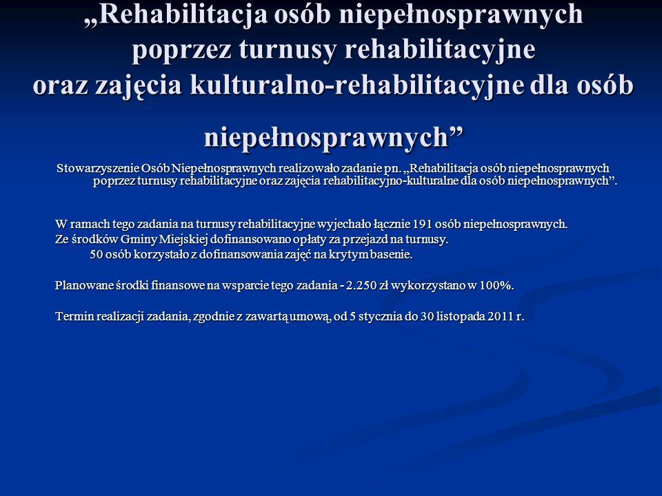 """""""Rehabilitacja osób niepełnosprawnych poprzez turnusy rehabilitacyjne oraz zajęcia kulturalno-rehabilitacyjne dla osób niepełnosprawnych"""