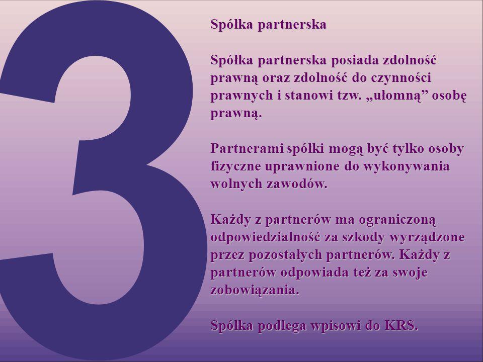 """Spółka partnerska Spółka partnerska posiada zdolność prawną oraz zdolność do czynności prawnych i stanowi tzw. """"ułomną osobę prawną."""