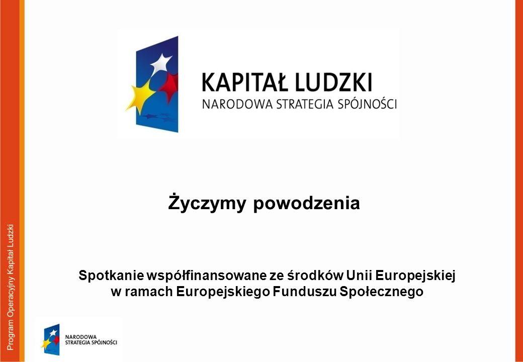 Życzymy powodzenia Spotkanie współfinansowane ze środków Unii Europejskiej w ramach Europejskiego Funduszu Społecznego.