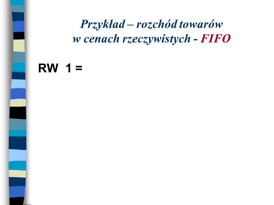 Przykład – rozchód towarów w cenach rzeczywistych - FIFO