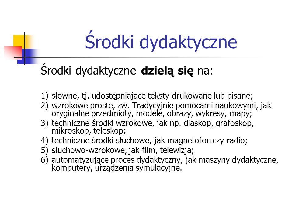 Środki dydaktyczne Środki dydaktyczne dzielą się na: