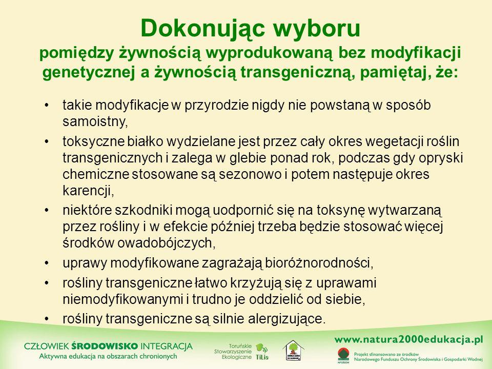 Dokonując wyboru pomiędzy żywnością wyprodukowaną bez modyfikacji genetycznej a żywnością transgeniczną, pamiętaj, że: