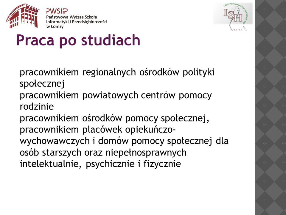 Praca po studiach pracownikiem regionalnych ośrodków polityki społecznej. pracownikiem powiatowych centrów pomocy rodzinie.