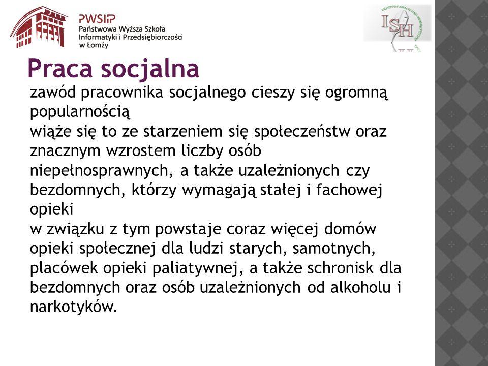 Praca socjalna zawód pracownika socjalnego cieszy się ogromną popularnością.