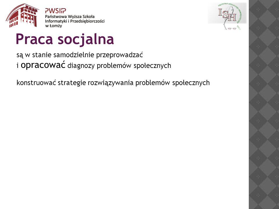Praca socjalna są w stanie samodzielnie przeprowadzać i opracować diagnozy problemów społecznych.
