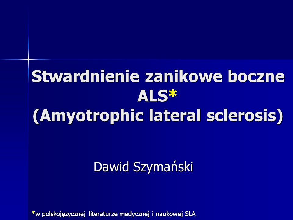 Stwardnienie zanikowe boczne ALS* (Amyotrophic lateral sclerosis)