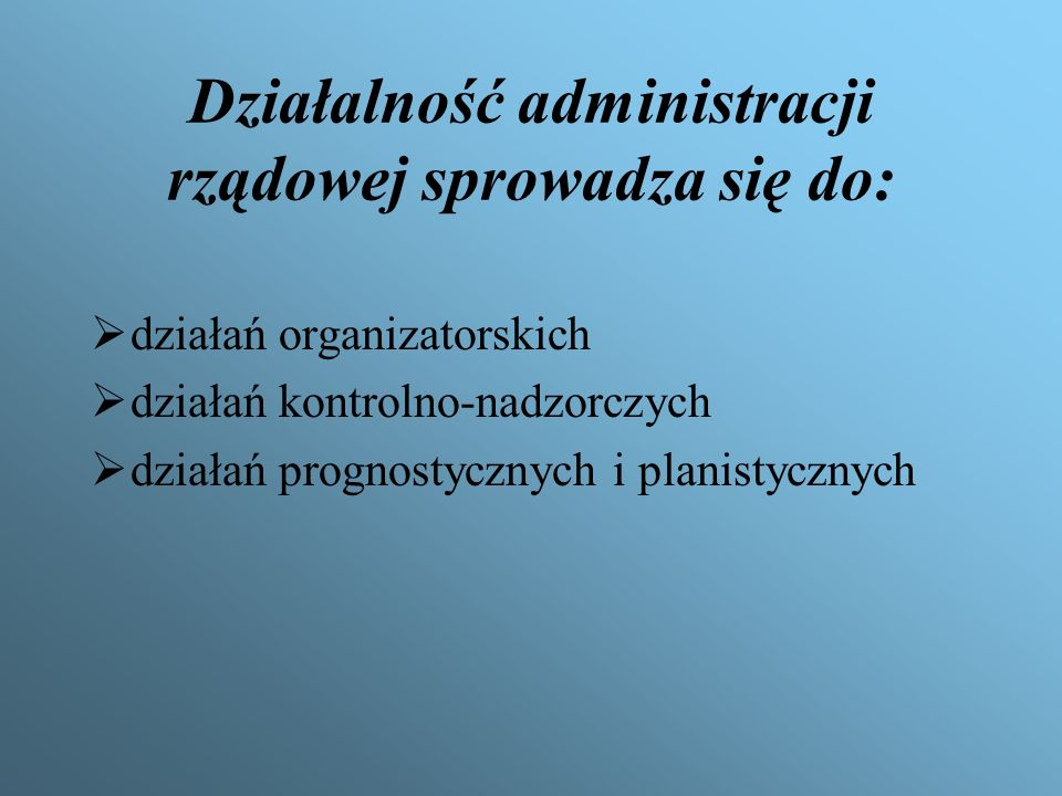 Działalność administracji rządowej sprowadza się do: