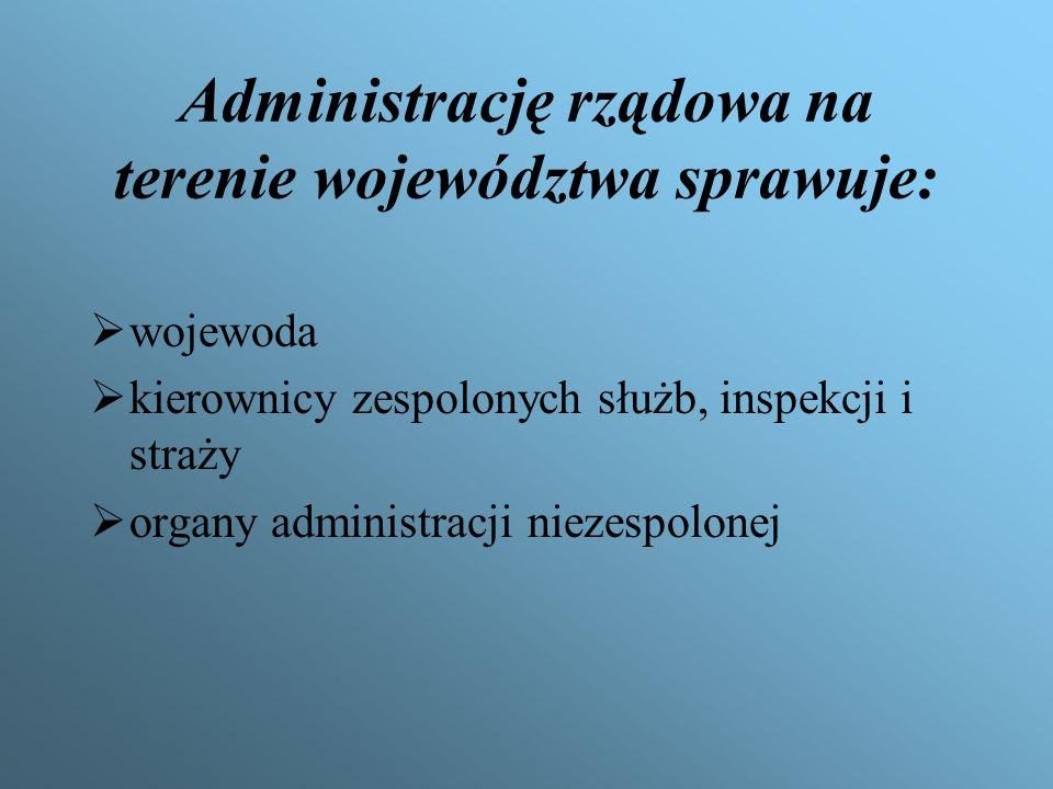 Administrację rządowa na terenie województwa sprawuje: