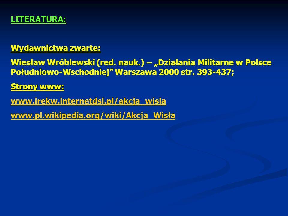 """LITERATURA: Wydawnictwa zwarte: Wiesław Wróblewski (red. nauk.) – """"Działania Militarne w Polsce Południowo-Wschodniej Warszawa 2000 str. 393-437;"""