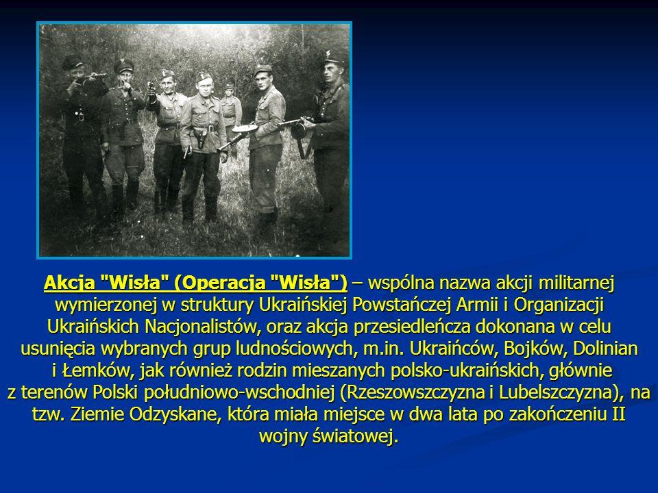Akcja Wisła (Operacja Wisła ) – wspólna nazwa akcji militarnej wymierzonej w struktury Ukraińskiej Powstańczej Armii i Organizacji Ukraińskich Nacjonalistów, oraz akcja przesiedleńcza dokonana w celu usunięcia wybranych grup ludnościowych, m.in.