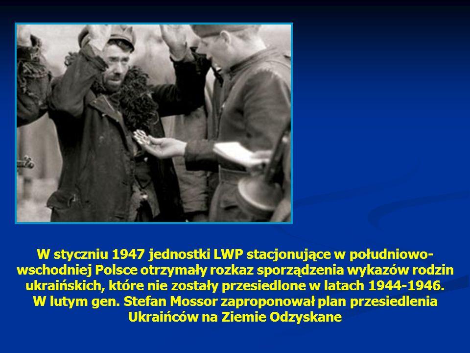 W styczniu 1947 jednostki LWP stacjonujące w południowo-wschodniej Polsce otrzymały rozkaz sporządzenia wykazów rodzin ukraińskich, które nie zostały przesiedlone w latach 1944-1946.