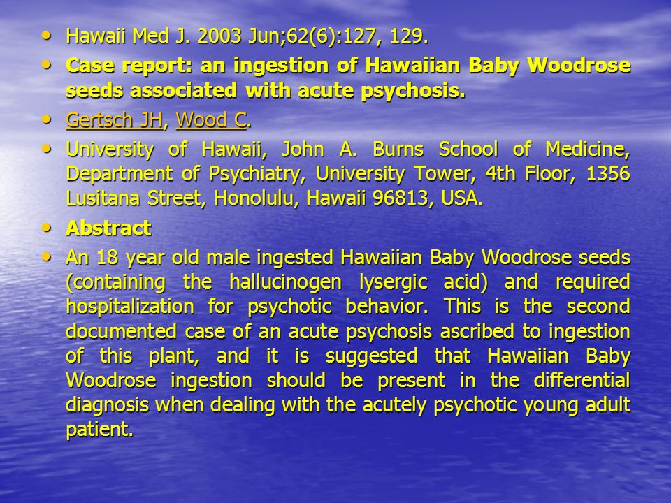 Hawaii Med J. 2003 Jun;62(6):127, 129. Case report: an ingestion of Hawaiian Baby Woodrose seeds associated with acute psychosis.