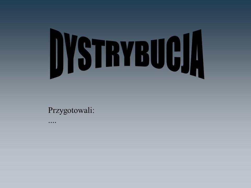 DYSTRYBUCJA Przygotowali: ....