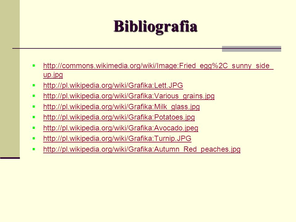 Bibliografia http://commons.wikimedia.org/wiki/Image:Fried_egg%2C_sunny_side_up.jpg. http://pl.wikipedia.org/wiki/Grafika:Lett.JPG.