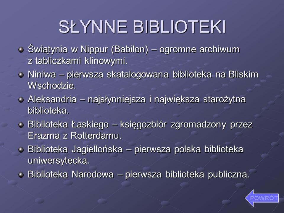SŁYNNE BIBLIOTEKIŚwiątynia w Nippur (Babilon) – ogromne archiwum z tabliczkami klinowymi.