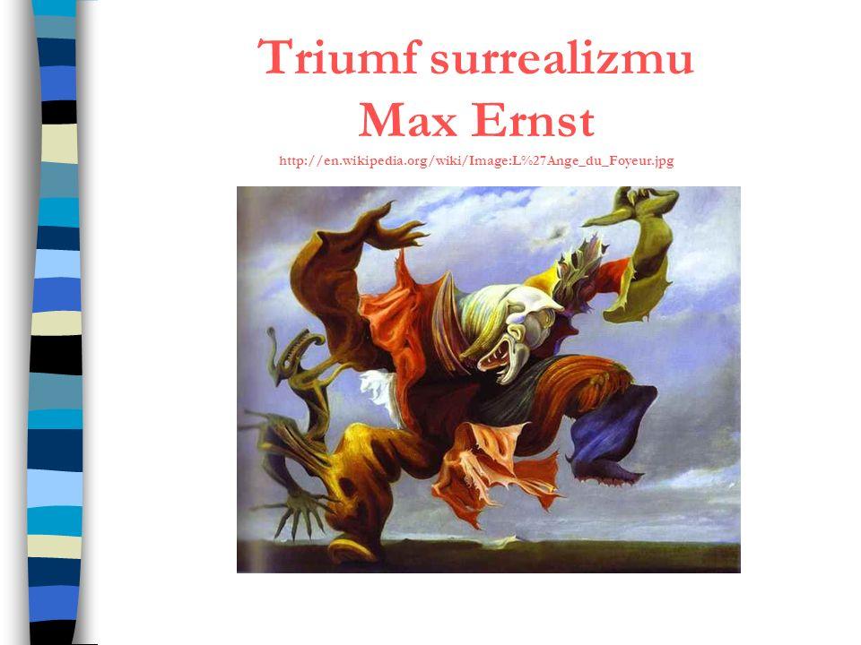 Triumf surrealizmu Max Ernst http://en. wikipedia