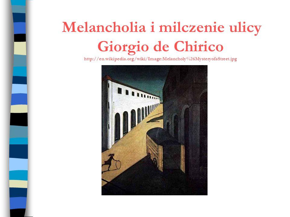 Melancholia i milczenie ulicy Giorgio de Chirico http://en. wikipedia