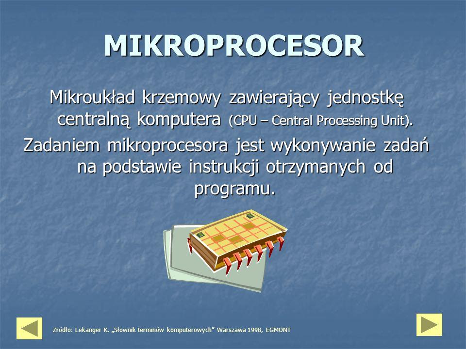 MIKROPROCESOR Mikroukład krzemowy zawierający jednostkę centralną komputera (CPU – Central Processing Unit).