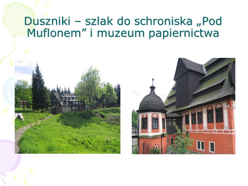 """Duszniki – szlak do schroniska """"Pod Muflonem i muzeum papiernictwa"""