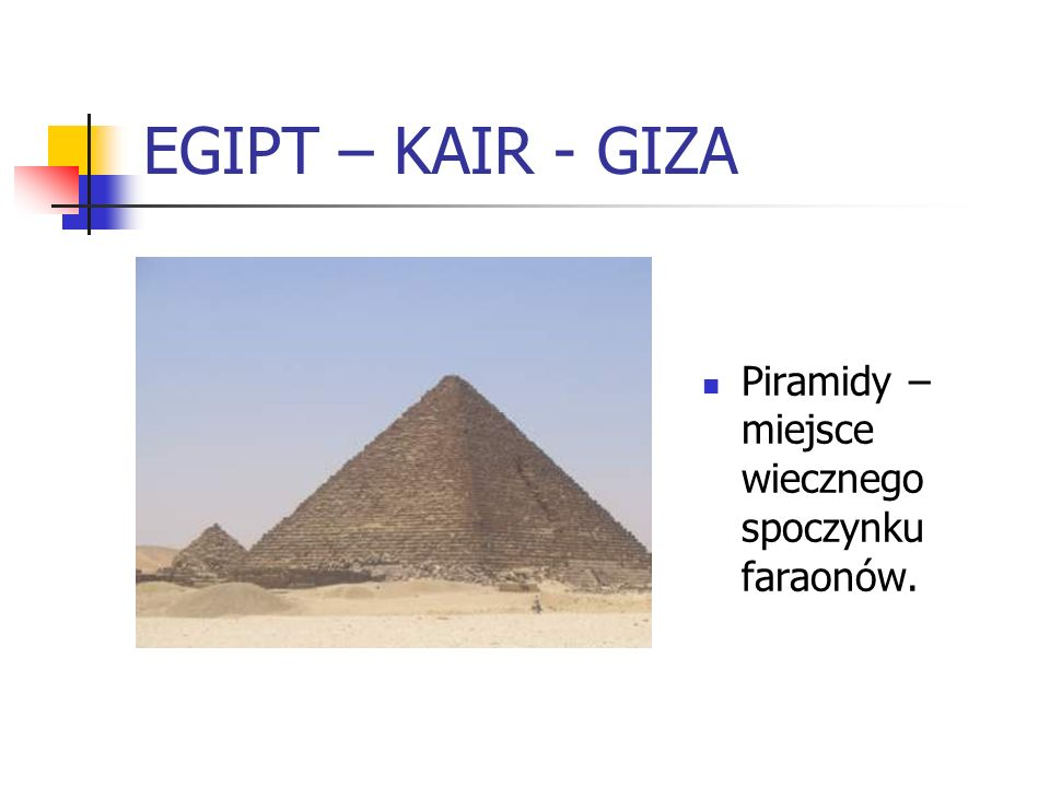 EGIPT – KAIR - GIZA Piramidy – miejsce wiecznego spoczynku faraonów.