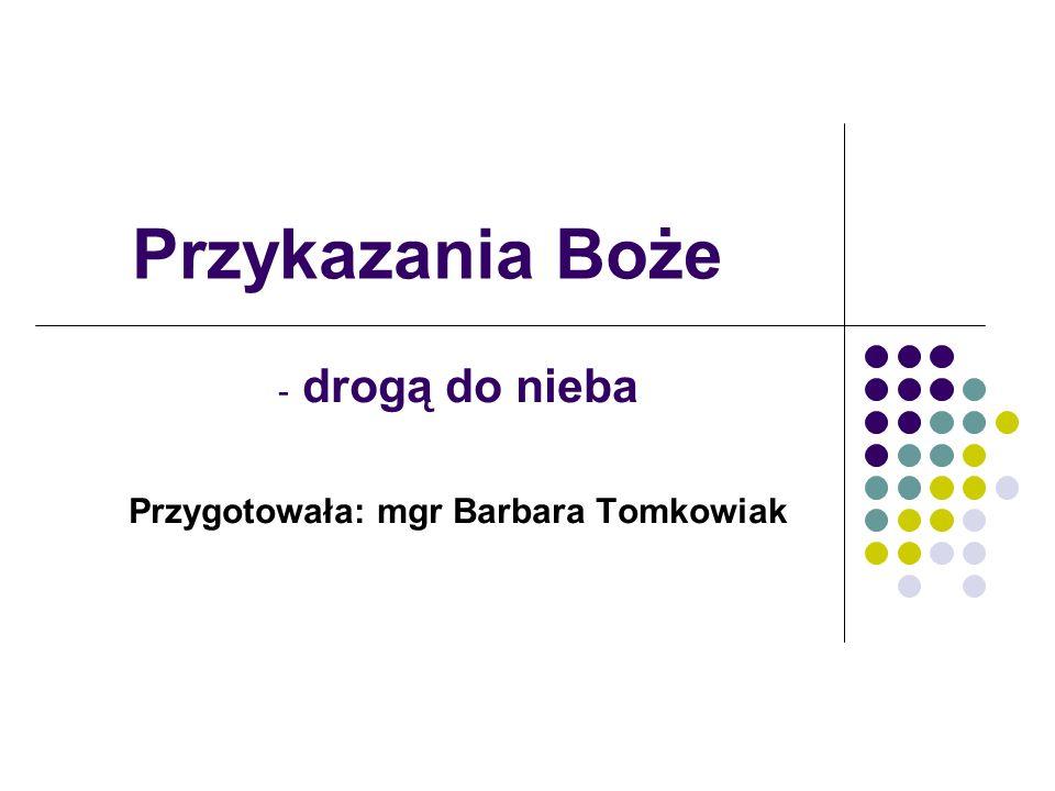drogą do nieba Przygotowała: mgr Barbara Tomkowiak
