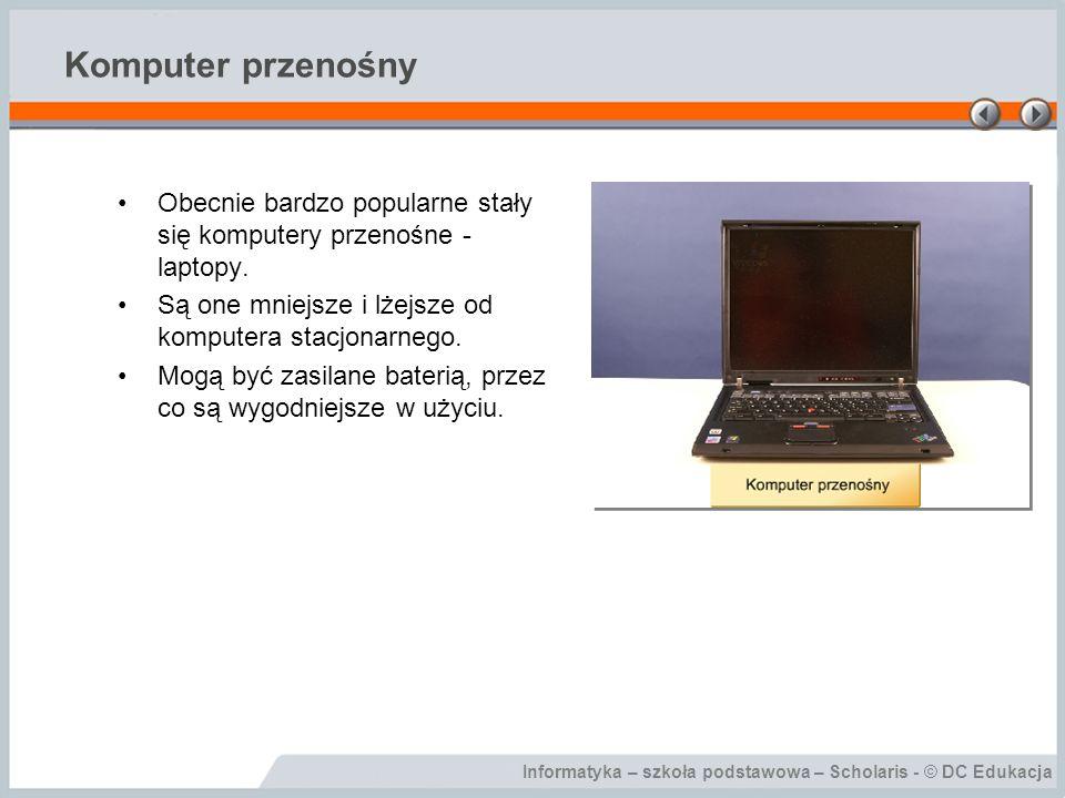Komputer przenośny Obecnie bardzo popularne stały się komputery przenośne - laptopy. Są one mniejsze i lżejsze od komputera stacjonarnego.