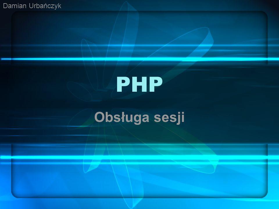 Damian Urbańczyk PHP Obsługa sesji