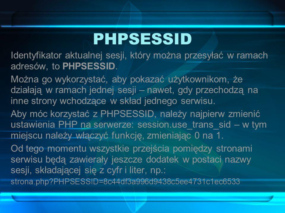 PHPSESSID Identyfikator aktualnej sesji, który można przesyłać w ramach adresów, to PHPSESSID.