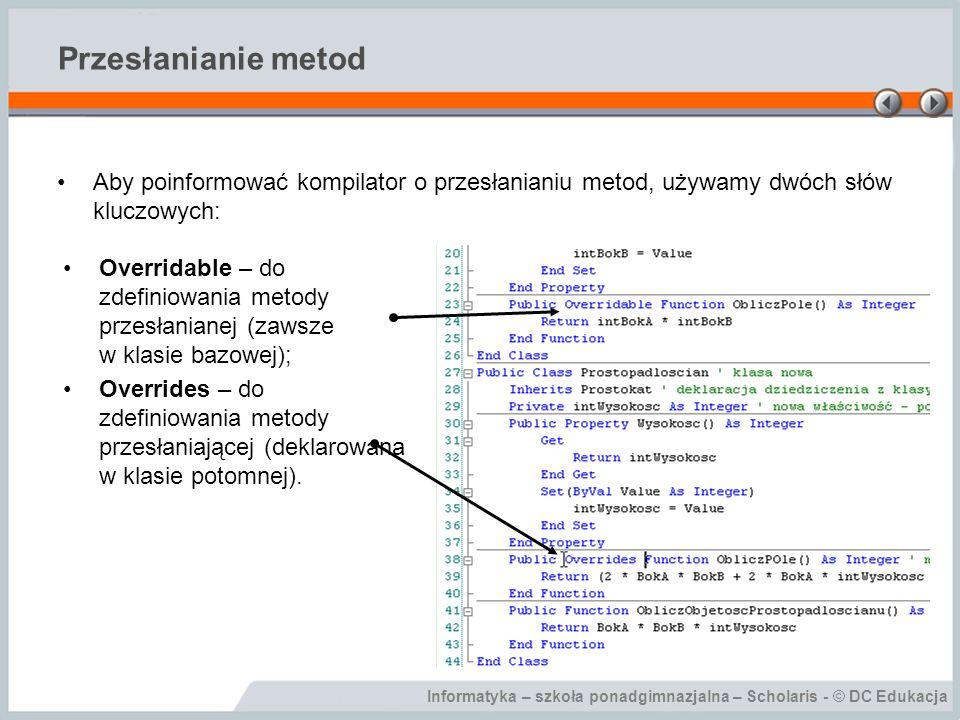 Przesłanianie metod Aby poinformować kompilator o przesłanianiu metod, używamy dwóch słów kluczowych: