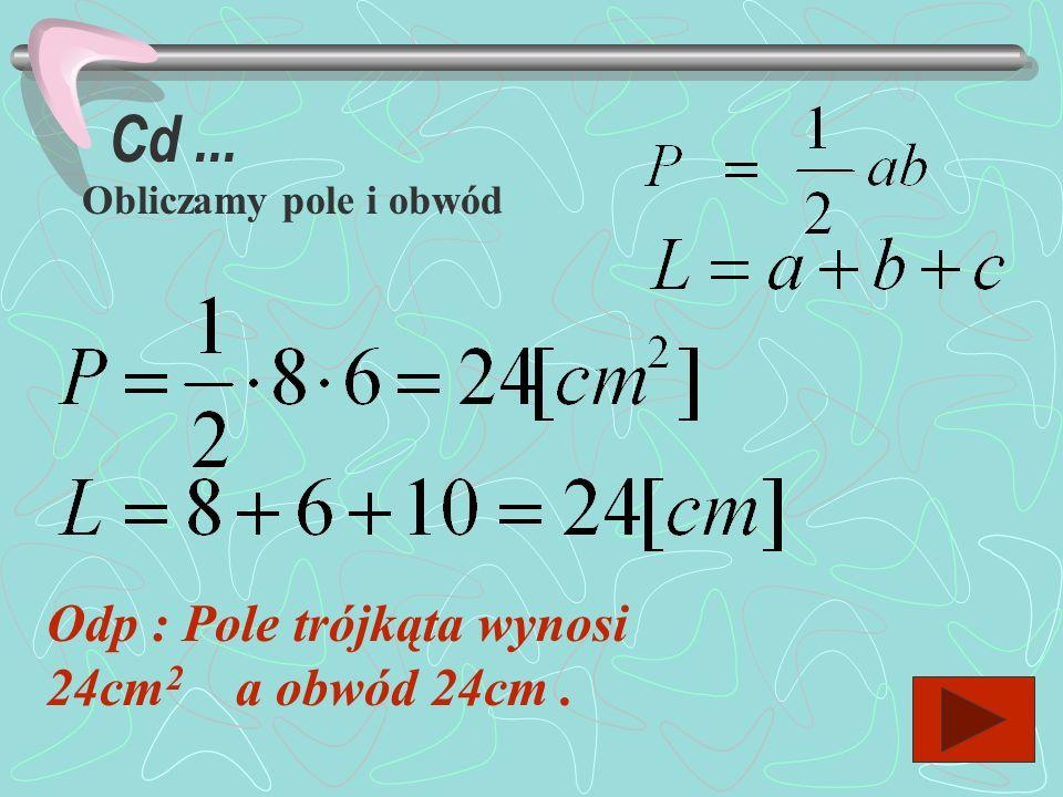 Cd ... Odp : Pole trójkąta wynosi 24cm2 a obwód 24cm .