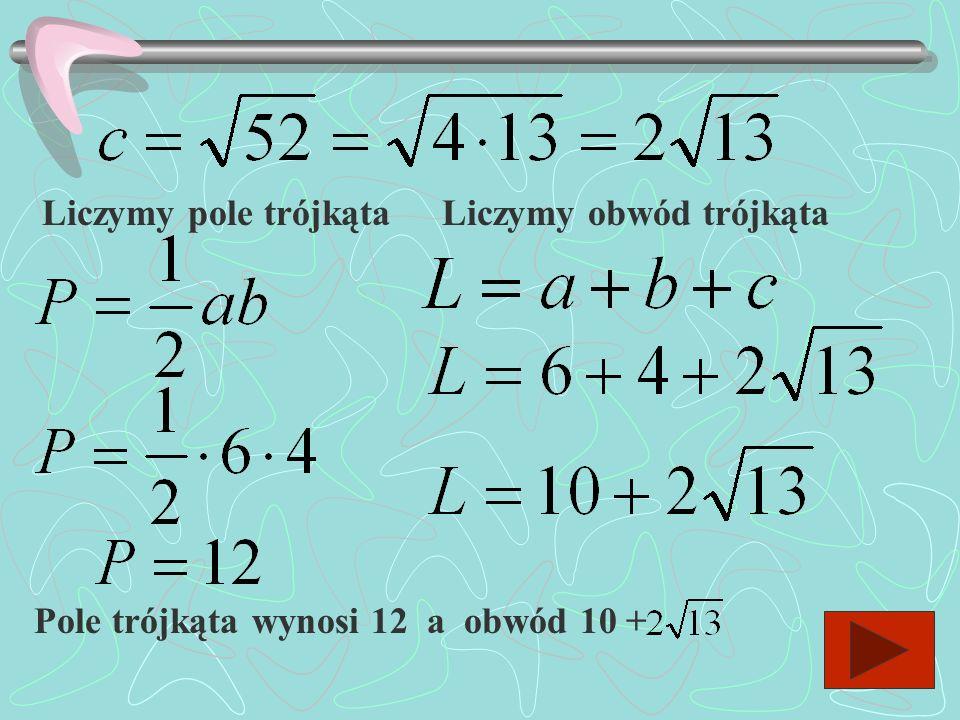 Liczymy pole trójkąta Liczymy obwód trójkąta Pole trójkąta wynosi 12 a obwód 10 +