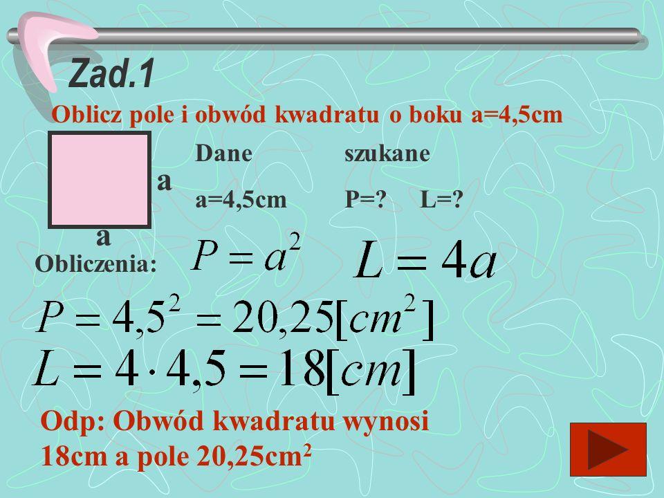 Zad.1 a a Odp: Obwód kwadratu wynosi 18cm a pole 20,25cm2