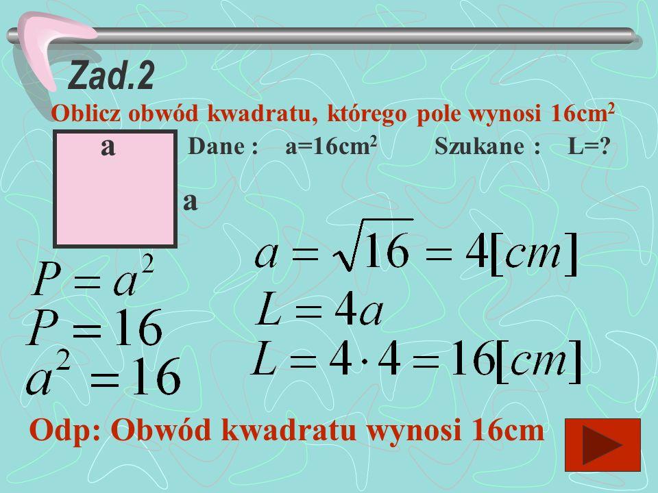 Zad.2 a a Odp: Obwód kwadratu wynosi 16cm