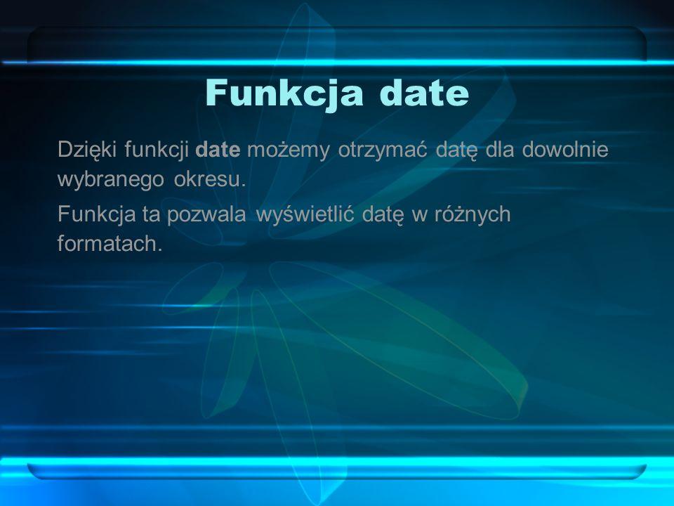 Funkcja date Dzięki funkcji date możemy otrzymać datę dla dowolnie wybranego okresu.