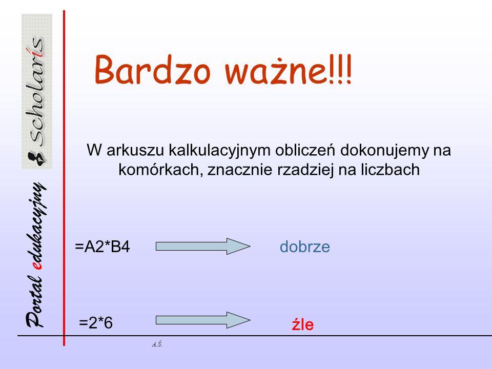 Bardzo ważne!!! W arkuszu kalkulacyjnym obliczeń dokonujemy na komórkach, znacznie rzadziej na liczbach.