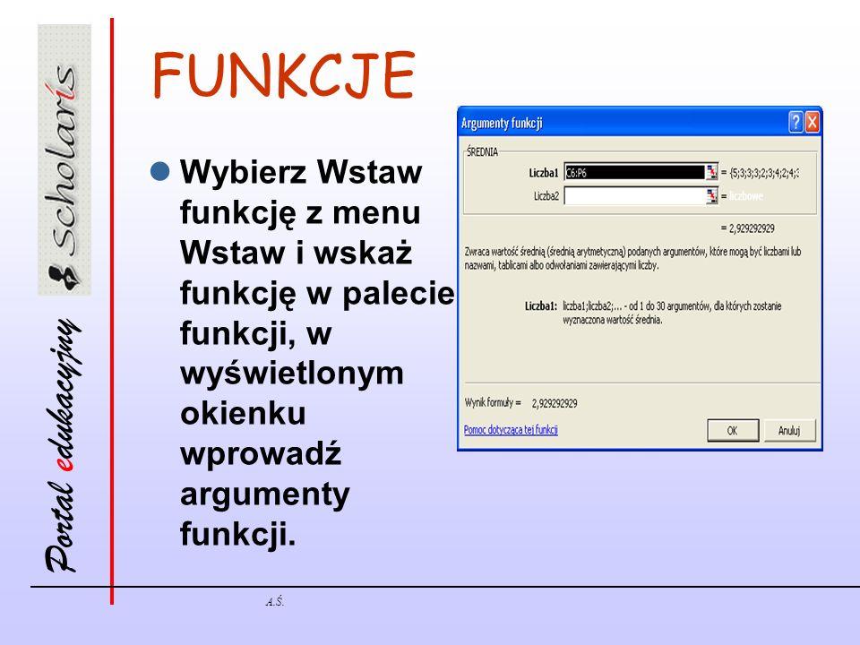 FUNKCJE Wybierz Wstaw funkcję z menu Wstaw i wskaż funkcję w palecie funkcji, w wyświetlonym okienku wprowadź argumenty funkcji.