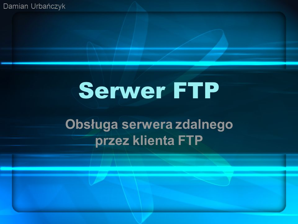 Obsługa serwera zdalnego przez klienta FTP