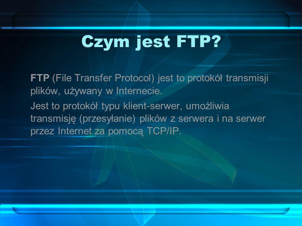 Czym jest FTP FTP (File Transfer Protocol) jest to protokół transmisji plików, używany w Internecie.