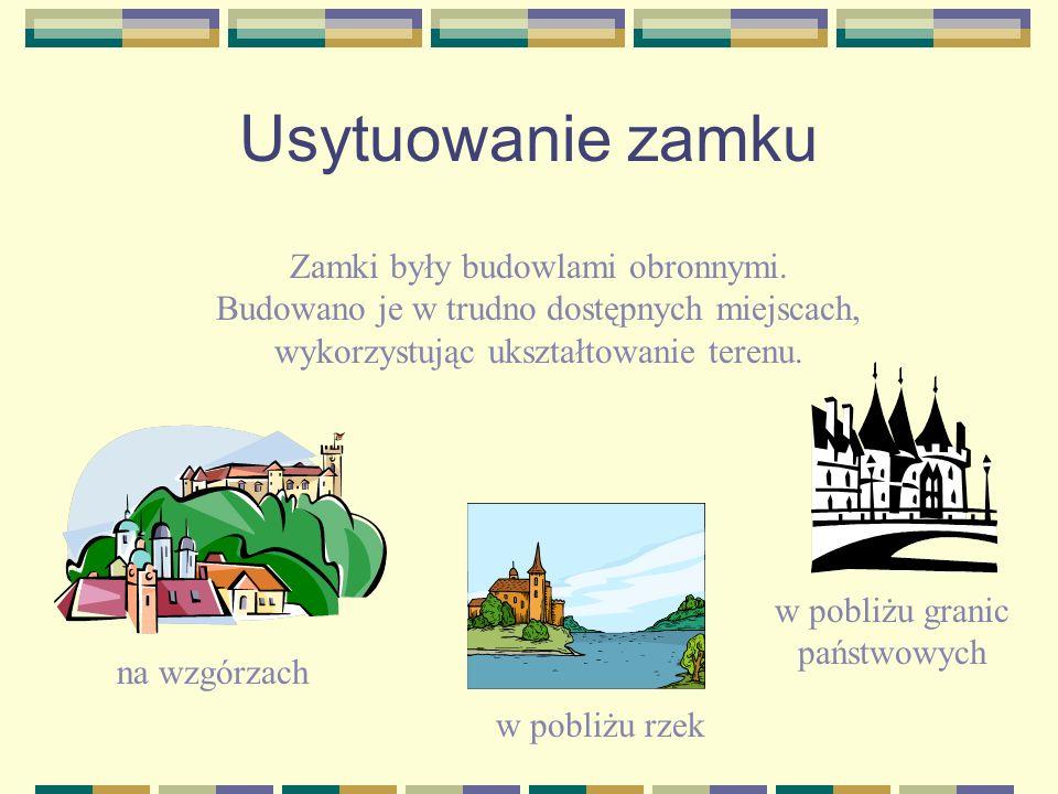 Usytuowanie zamku Zamki były budowlami obronnymi.