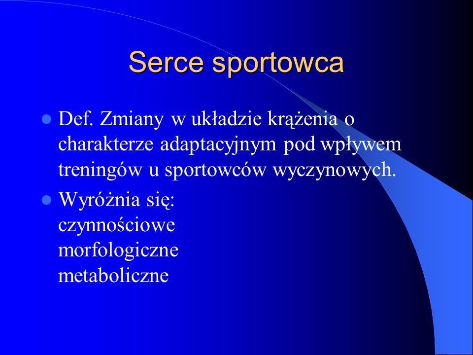 Serce sportowca Def. Zmiany w układzie krążenia o charakterze adaptacyjnym pod wpływem treningów u sportowców wyczynowych.