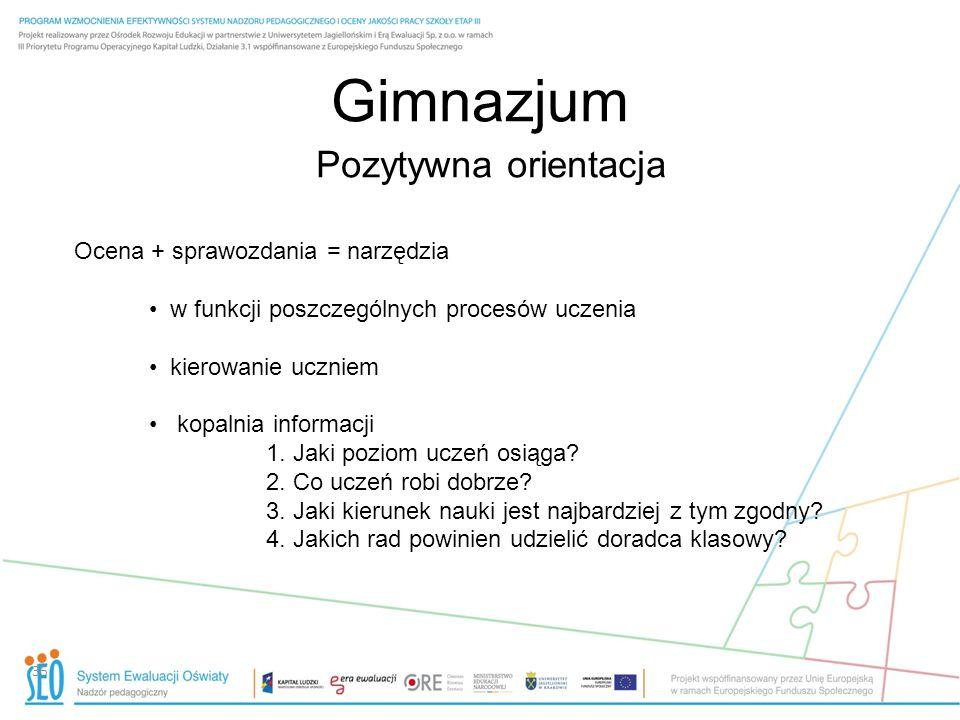 Gimnazjum Pozytywna orientacja Ocena + sprawozdania = narzędzia