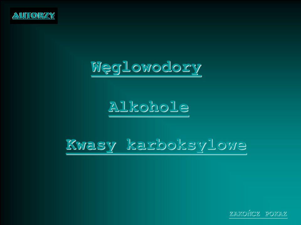 Węglowodory Alkohole Kwasy karboksylowe ZAKOŃCZ POKAZ